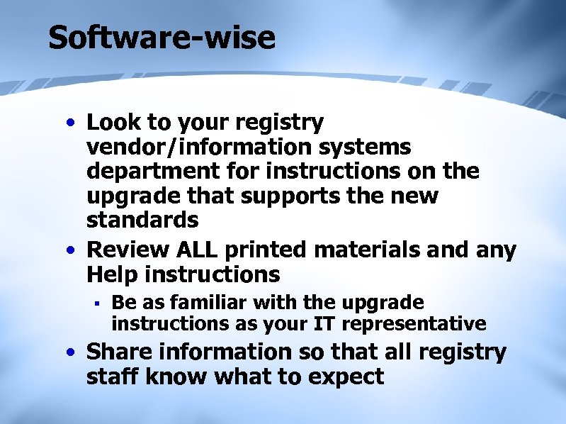Software-wise • Look to your registry vendor/information systems department for instructions on the upgrade