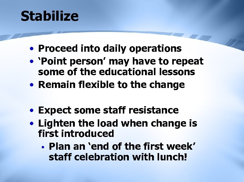 Stabilize • Proceed into daily operations • 'Point person' may have to repeat some