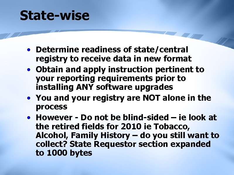 State-wise • Determine readiness of state/central registry to receive data in new format •