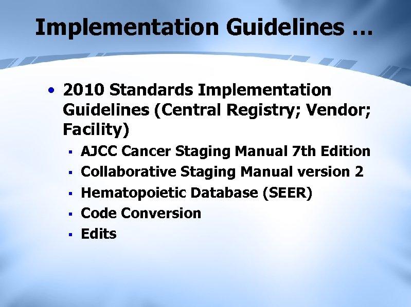 Implementation Guidelines … • 2010 Standards Implementation Guidelines (Central Registry; Vendor; Facility) § §