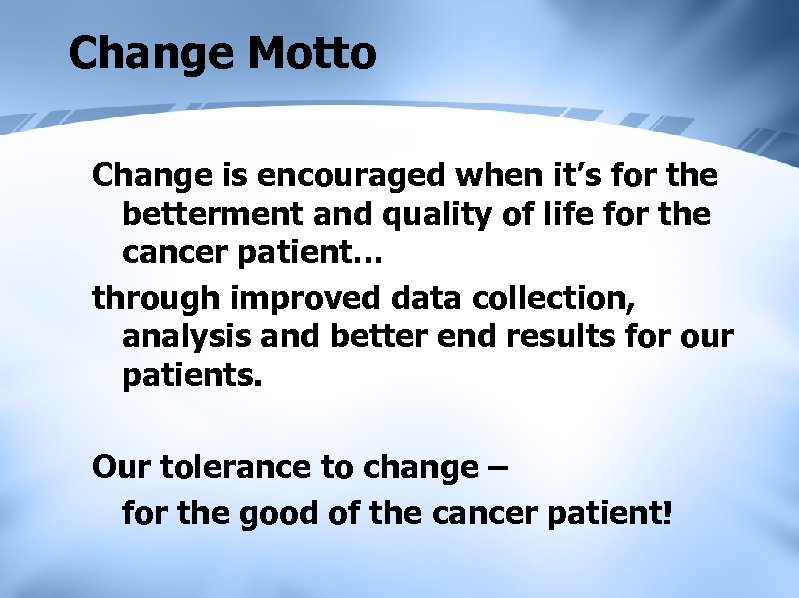 Change Motto Change is encouraged when it's for the betterment and quality of life