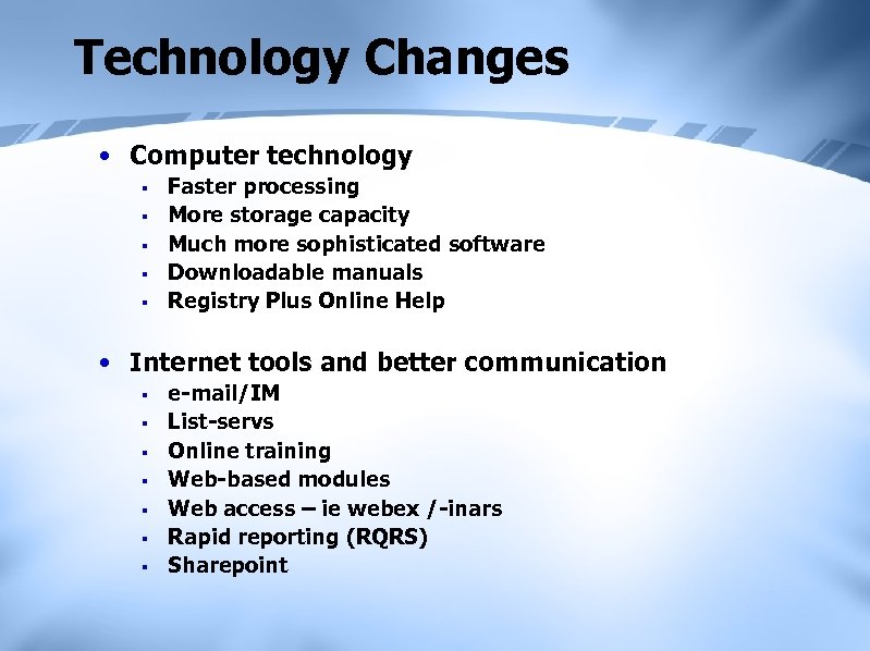Technology Changes • Computer technology § § § Faster processing More storage capacity Much