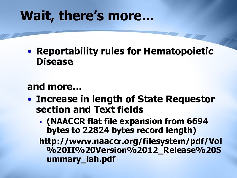 Wait, there's more… • Reportability rules for Hematopoietic Disease and more… • Increase in