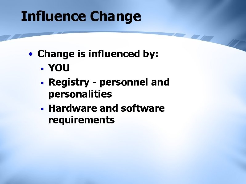Influence Change • Change is influenced by: § YOU § Registry - personnel and