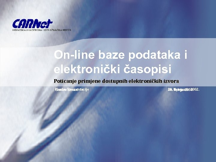 On-line baze podataka i elektronički časopisi Poticanje primjene dostupnih elektroničkih izvora Naslov prezentacije Goran