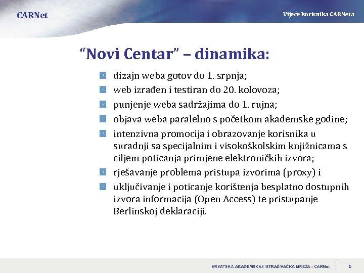 """CARNet Vijeće korisnika CARNeta """"Novi Centar"""" – dinamika: dizajn weba gotov do 1. srpnja;"""