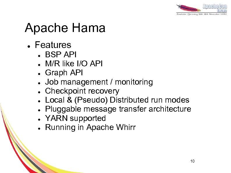 Apache Hama l Features l l l l l BSP API M/R like I/O