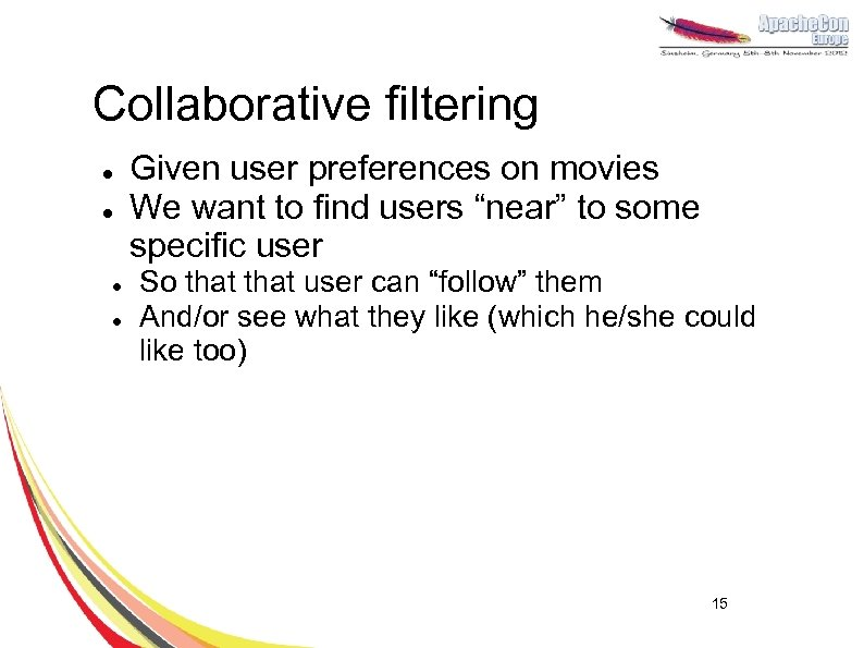 Collaborative filtering l l Given user preferences on movies We want to find users