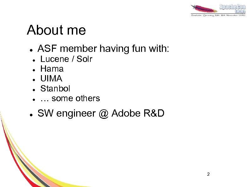 About me l l l l ASF member having fun with: Lucene / Solr