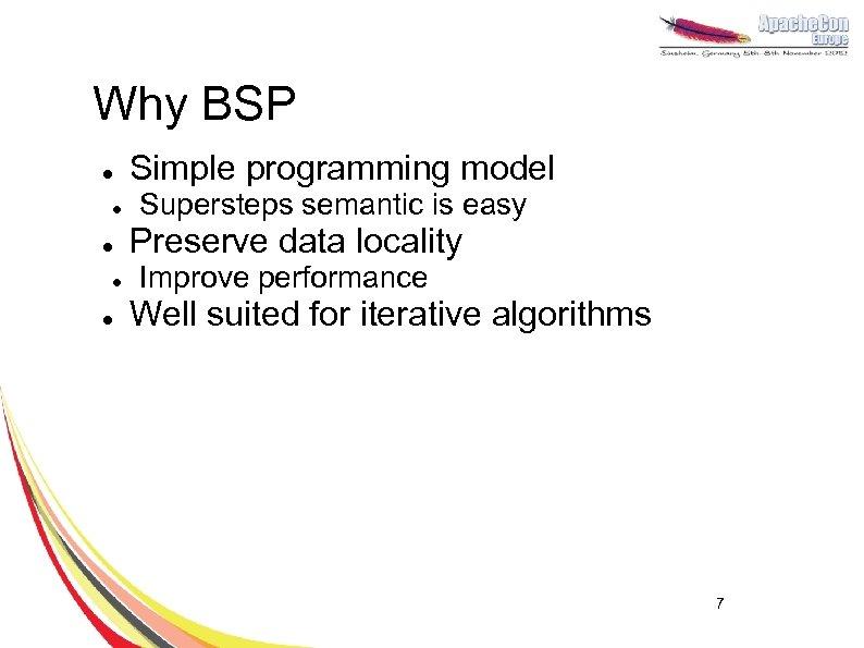 Why BSP l l l Simple programming model Supersteps semantic is easy Preserve data