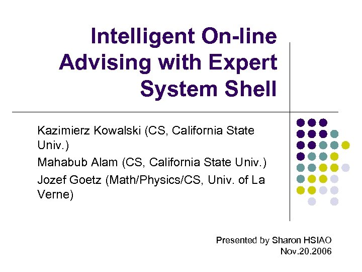 Intelligent On-line Advising with Expert System Shell Kazimierz Kowalski (CS, California State Univ. )
