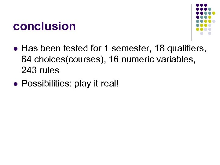 conclusion l l Has been tested for 1 semester, 18 qualifiers, 64 choices(courses), 16