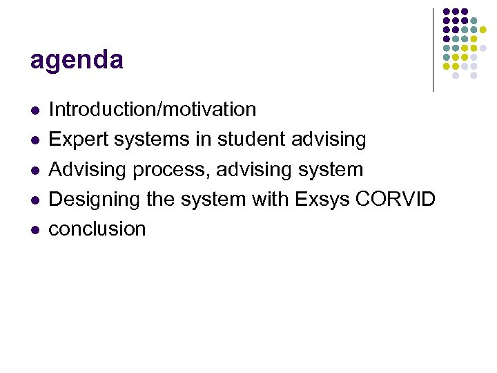 agenda l l l Introduction/motivation Expert systems in student advising Advising process, advising system