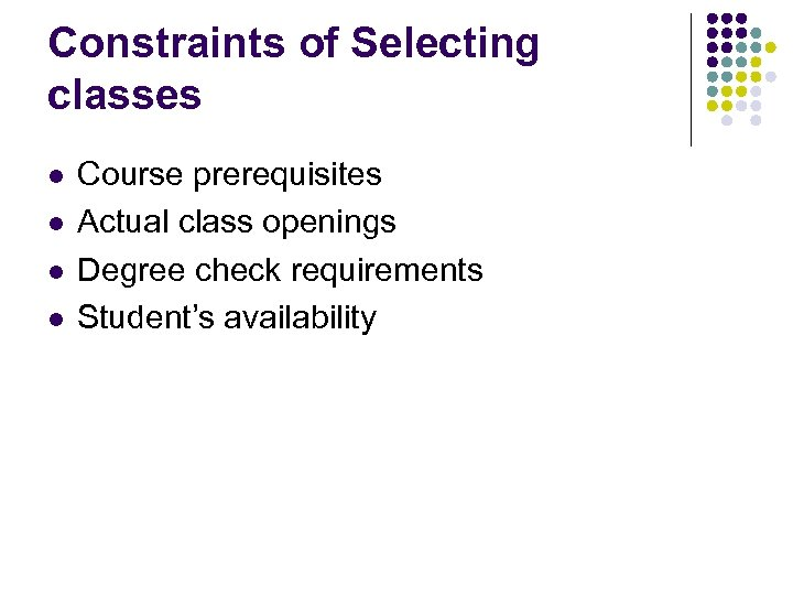 Constraints of Selecting classes l l Course prerequisites Actual class openings Degree check requirements
