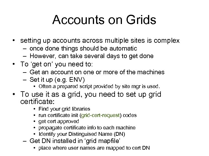 Accounts on Grids • setting up accounts across multiple sites is complex – once