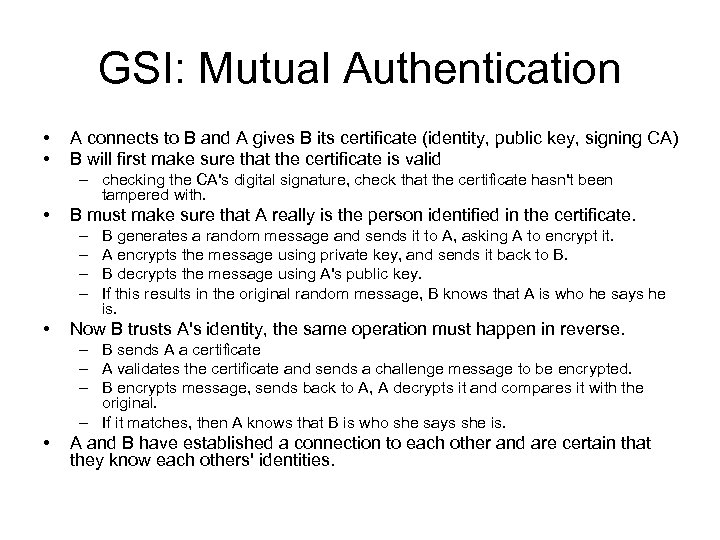 GSI: Mutual Authentication • • A connects to B and A gives B its