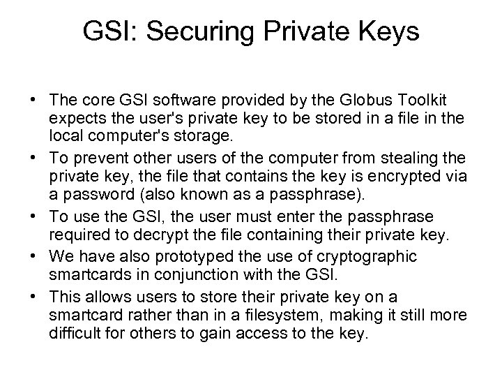 GSI: Securing Private Keys • The core GSI software provided by the Globus Toolkit