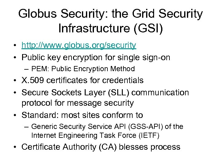Globus Security: the Grid Security Infrastructure (GSI) • http: //www. globus. org/security • Public