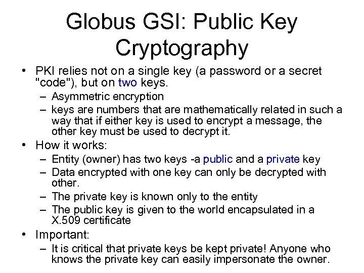 Globus GSI: Public Key Cryptography • PKI relies not on a single key (a