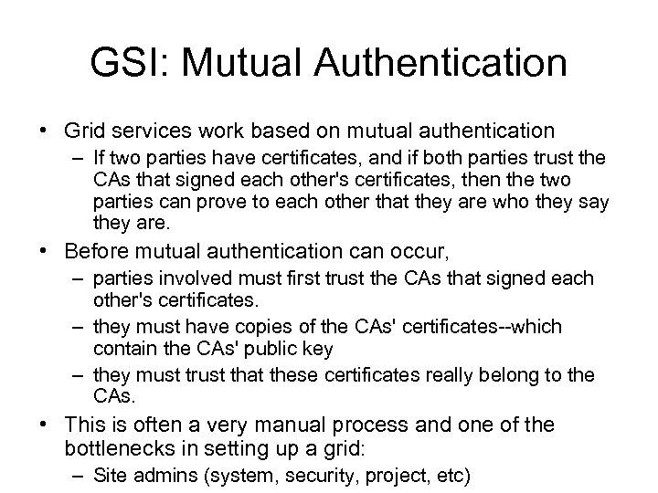 GSI: Mutual Authentication • Grid services work based on mutual authentication – If two