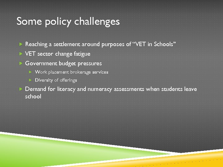 """Some policy challenges Reaching a settlement around purposes of """"VET in Schools"""" VET sector"""