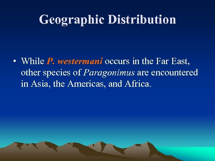 Geographic Distribution • While P. westermani occurs in the Far East, other species of