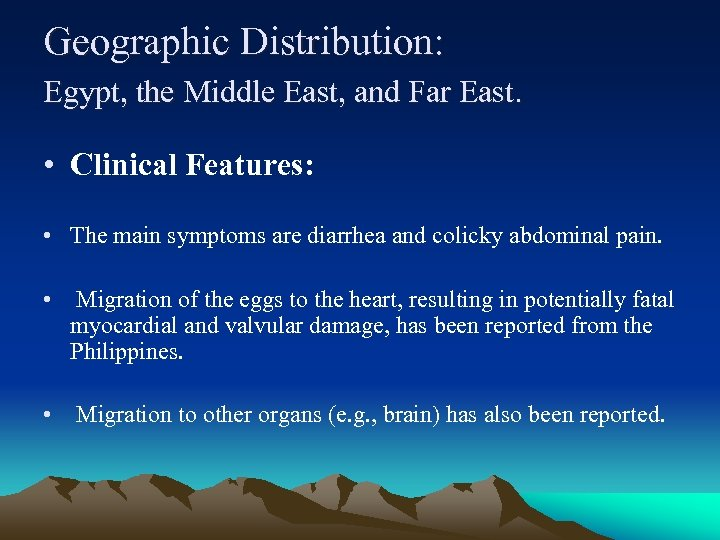 Geographic Distribution: Egypt, the Middle East, and Far East. • Clinical Features: • The