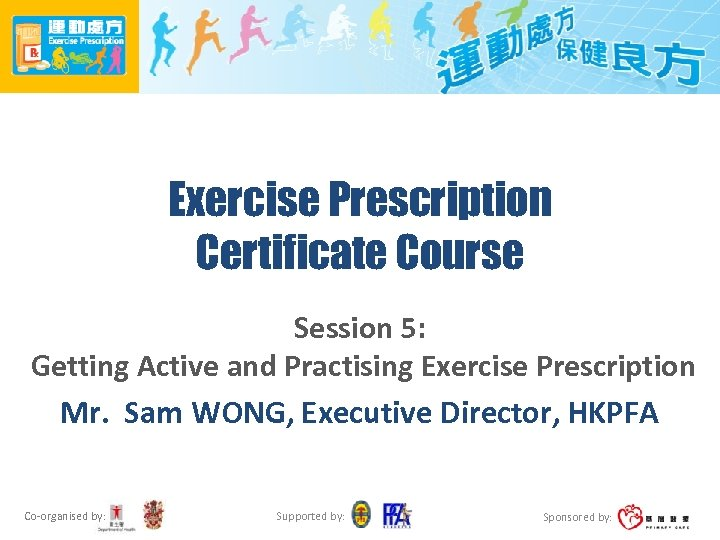 Exercise Prescription Certificate Course Session 5: Getting Active and Practising Exercise Prescription Mr. Sam