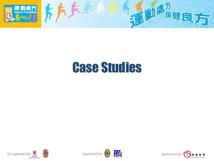 Case Studies Co-organised by: Supported by: Sponsored by: