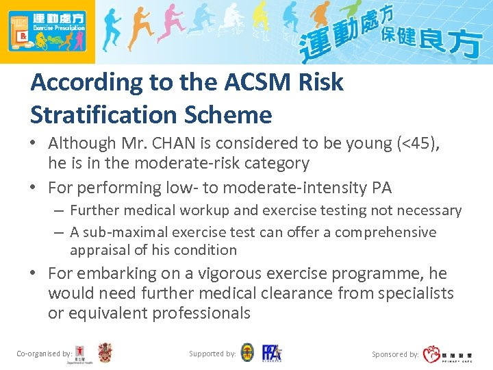 According to the ACSM Risk Stratification Scheme • Although Mr. CHAN is considered to