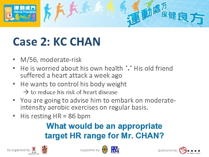 Case 2: KC CHAN • M/56, moderate-risk • He is worried about his own