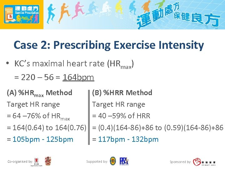 Case 2: Prescribing Exercise Intensity • KC's maximal heart rate (HRmax) = 220 –