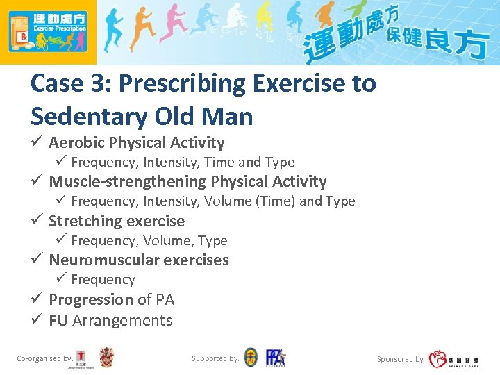 Case 3: Prescribing Exercise to Sedentary Old Man ü Aerobic Physical Activity ü Frequency,