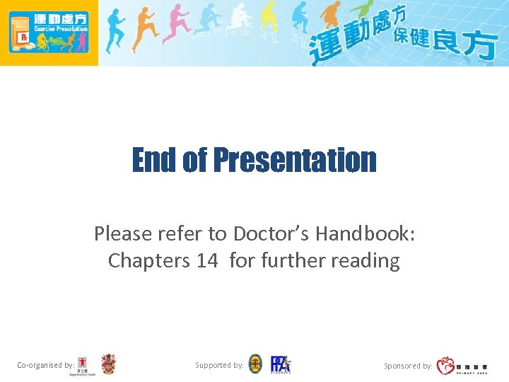 End of Presentation Please refer to Doctor's Handbook: Chapters 14 for further reading Co-organised