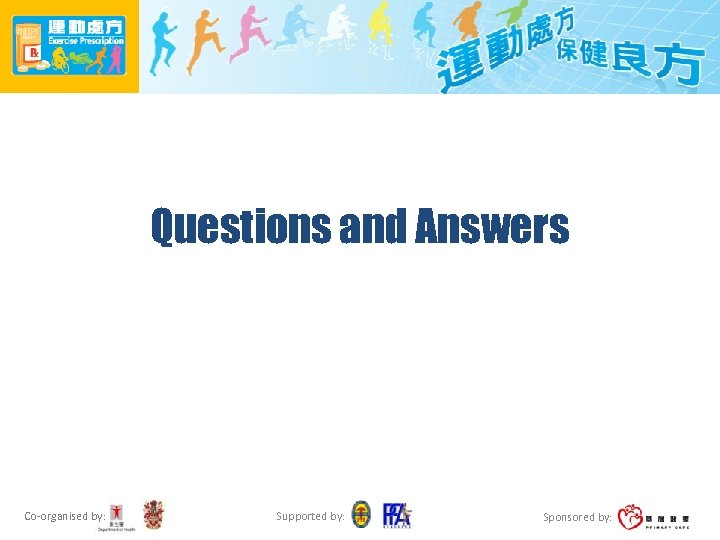 Questions and Answers Co-organised by: Supported by: Sponsored by: