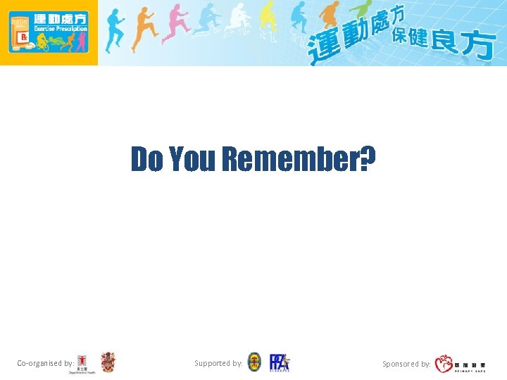 Do You Remember? Co-organised by: Supported by: Sponsored by: