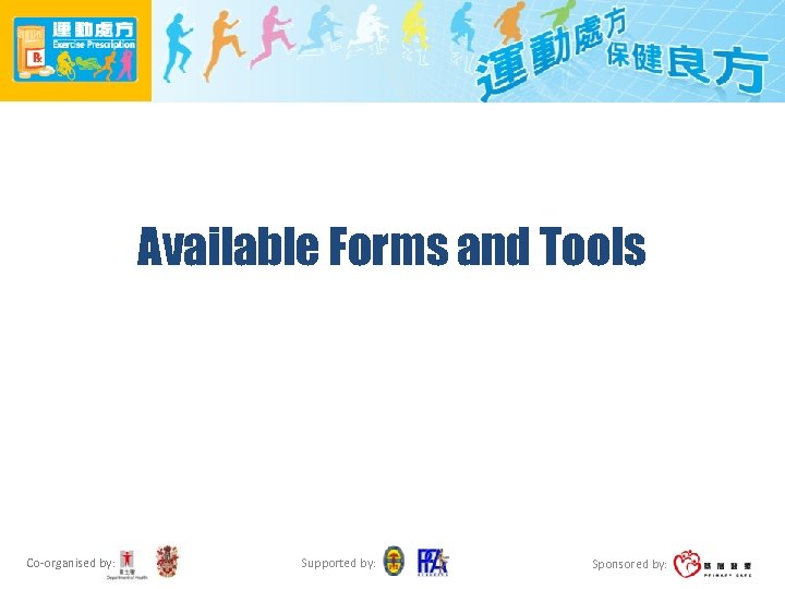 Available Forms and Tools Co-organised by: Supported by: Sponsored by: