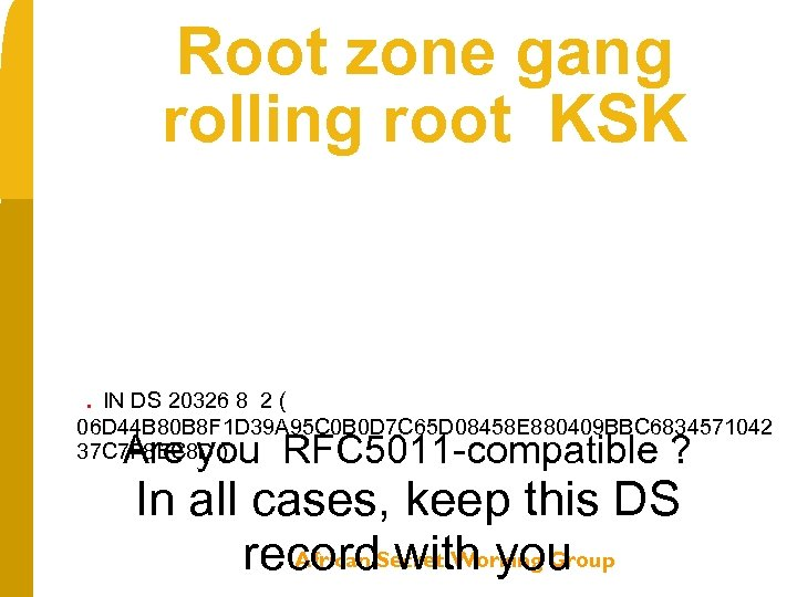 Root zone gang rolling root KSK . IN DS 20326 8 2( 06 D