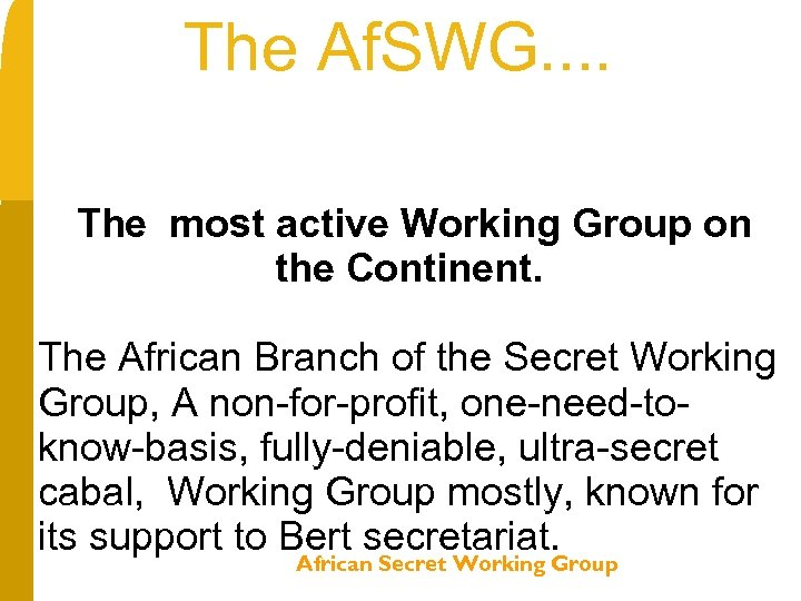 The Af. SWG. . The most active Working Group on the Continent. The African