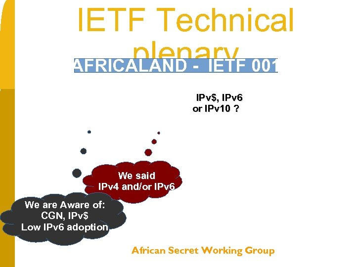 IETF Technical plenary 001 AFRICALAND - IETF One , to sign the root IPv$,
