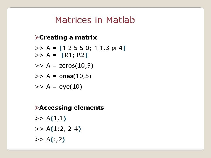 Matrices in Matlab ØCreating a matrix >> A = [1 2. 5 5 0;