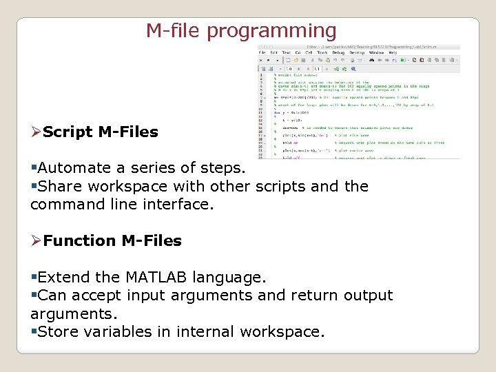 M-file programming ØScript M-Files §Automate a series of steps. §Share workspace with other scripts