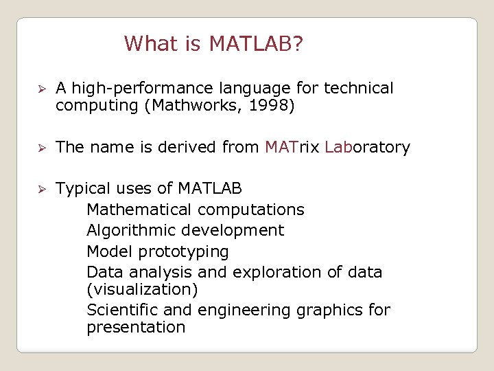 What is MATLAB? Ø A high-performance language for technical computing (Mathworks, 1998) Ø The