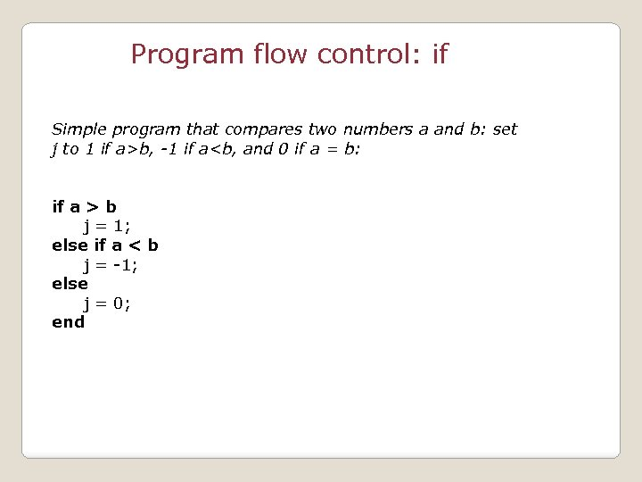 Program flow control: if Simple program that compares two numbers a and b: set