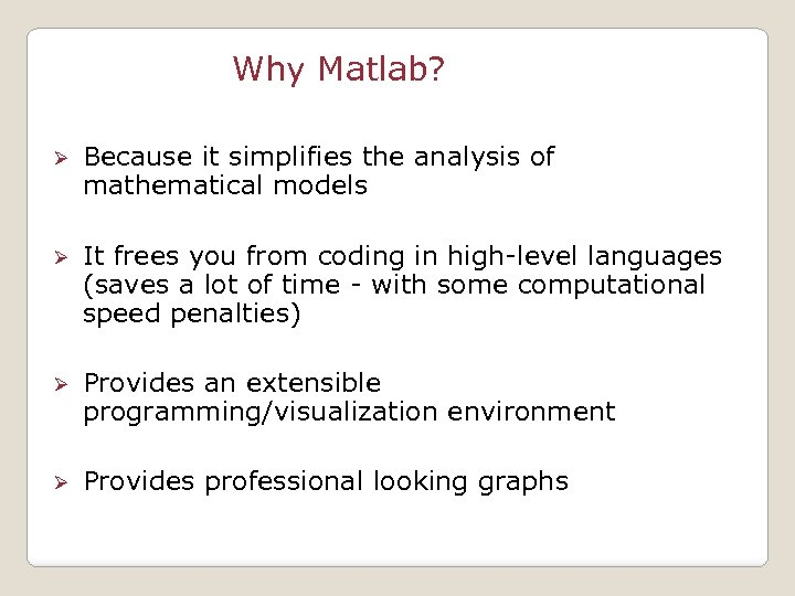 Why Matlab? Ø Because it simplifies the analysis of mathematical models Ø It frees