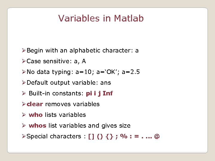 Variables in Matlab ØBegin with an alphabetic character: a ØCase sensitive: a, A ØNo