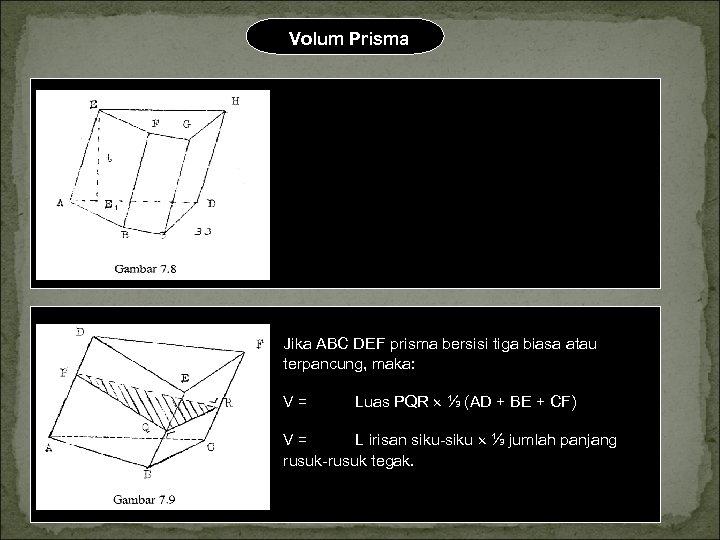 Volum Prisma Jika ABCD EFGH prisma sembarang, maka V = Luas ABCD , V