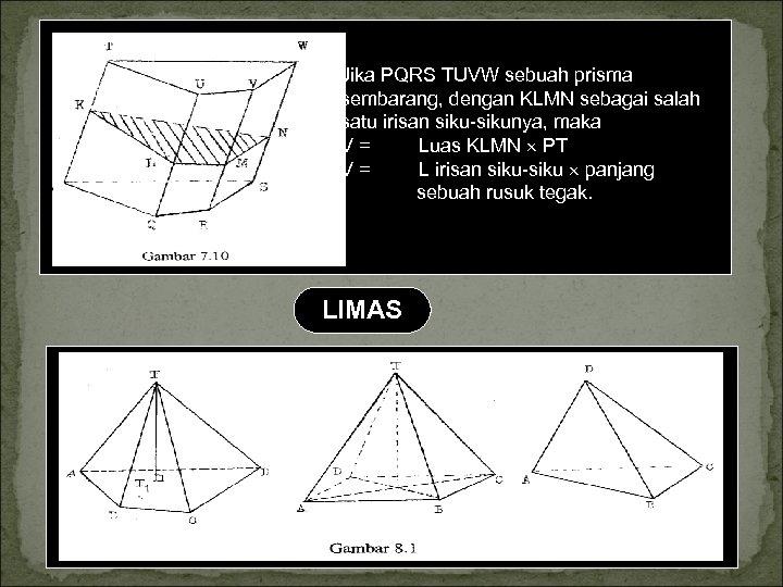Jika PQRS TUVW sebuah prisma sembarang, dengan KLMN sebagai salah satu irisan sikunya, maka