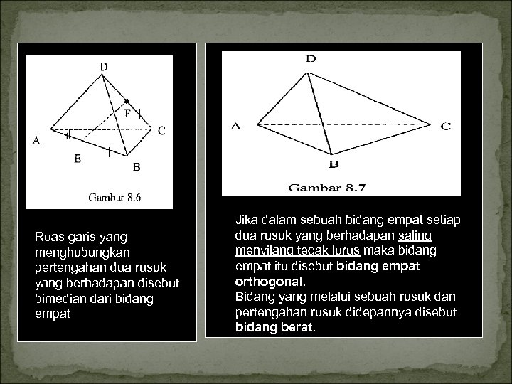 Ruas garis yang menghubungkan pertengahan dua rusuk yang berhadapan disebut bimedian dari bidang empat