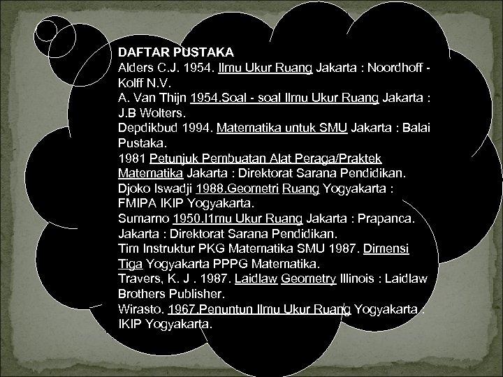 DAFTAR PUSTAKA Alders C. J. 1954. Ilmu Ukur Ruang Jakarta : Noordhoff Kolff N.